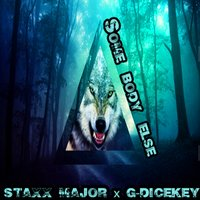 Some Body Else — Staxx Major, G-Dicekey
