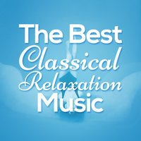 The Best Classical Relaxation Music — Música a Relajarse, Best Relaxation Music, Relaxation Reading Music, Best Relaxation Music|Música a Relajarse|Relaxation Reading Music