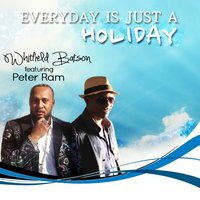 Everyday Is Just a Holiday (feat. Peter Ram) — Peter Ram, WHITFIELD BATSON