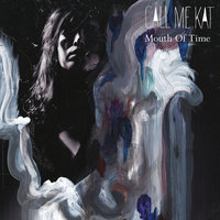 Mouth Of Time — CALLmeKAT