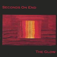 The Glow — Seconds On End