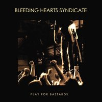 Play for Bastards — Bleeding Hearts Syndicate