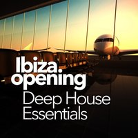 Ibiza Opening: Deep House Essentials — Ultimate Dance Hits, Dance DJ, Deep House Lounge, Dance DJ|Deep House Lounge|Ultimate Dance Hits