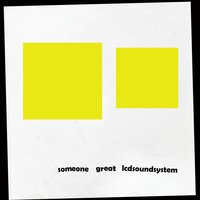 Someone Great — LCD Soundsystem