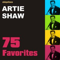 75 Favorites — Artie Shaw & His Orchestra