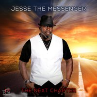 The Next Chapter — Jesse The Messenger