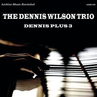 Dennis Wilson Plus 3 — Dennis Wilson & His Trio
