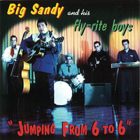 Jumping From 6 to 6 — Big Sandy & His Fly-Rite Boys