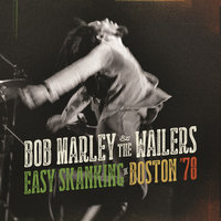 Easy Skanking In Boston '78 — Bob Marley & The Wailers