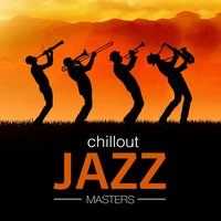 Chillout Jazz Masters — Chillout, Chilled Jazz Masters, Cafè Chillout Music de Ibiza, Chillout|Cafè Chillout Music de Ibiza|Chilled Jazz Masters