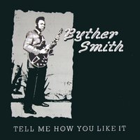Tell Me How You Like It — Byther Smith