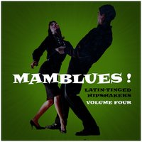 Mamblues Vol. 4, Latin-Tinged Hipshakers (Rumba Blues, Boogie Cha and Cool Mambo) — сборник