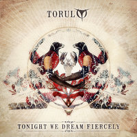 Tonight We Dream Fiercely — Torul