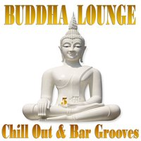 Buddha Lounge Chill Out & Bar Grooves, Vol. 5 — сборник