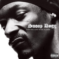 Paid Tha Cost To Be Da Bo$$ — Snoop Dogg