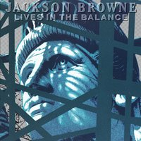 Lives In The Balance — Jackson Browne