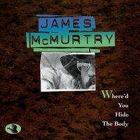 Where'D You Hide The Body — James McMurtry