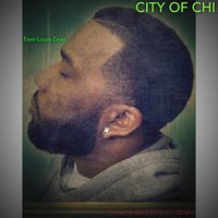 City of Chi — Tom-Louis Gray, Tom-Louis Gray Sr