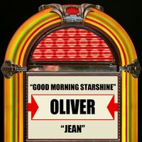 Good Morning Starshine / Jean — Oliver