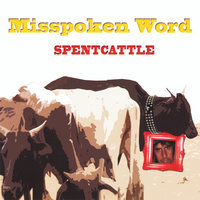 Misspoken Word — Spentcattle