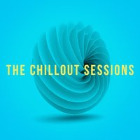 The Chillout Sessions — Chillout Dance Music