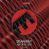 Make Me Feel Again — Sean Ray