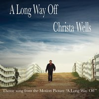 "A Long Way Off (Theme Song from ""A Long Way Off"") — Christa Wells"