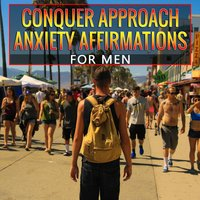 Conquer Approach Anxiety Affirmations for Men (Without Echo) — DY