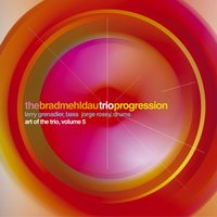 The Art Of The Trio Vol. 5: Progression — Brad Mehldau