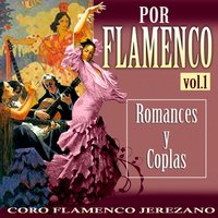 Por Flamenco. Romances y Coplas Vol. 1 — Coro Flamenco Jerezano