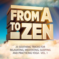 From A to Zen, Vol. 1 — Asian Zen Spa Music Meditation
