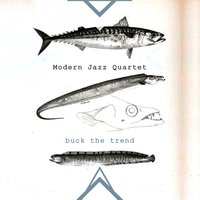 Buck The Trend — The Modern Jazz Quartet