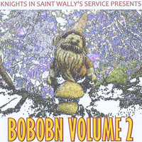 Knights in Saint Wally's Service Presents: BOBOBN Volume 2 — сборник