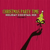 Holiday Cocktail Mix: Christmas Party Time, Vol. 5 — сборник