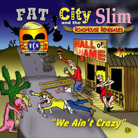 We Ain't Crazy — Fat City Slim and the Roadhouse Renegades
