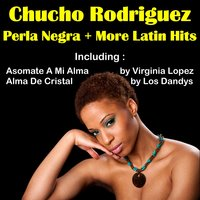 Perla Negra by Chucho Rodriguez and More Latin Hits — сборник