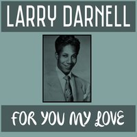 For You My Love — Larry Darnell