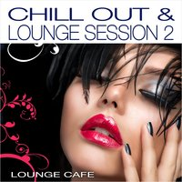 Chill Out & Lounge Session, Vol. 2 — Lounge Cafè
