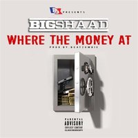Where the Money At — Big Shaad