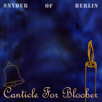 Canticle for Bloober — Snyder of Berlin