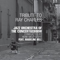 Tribute to Ray Charles — Jazz Orchestra of the Concertgebouw