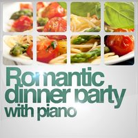 Romantic Dinner Party with Piano — Romantic Dinner Party Music & Relaxing Piano