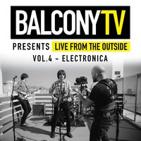 Balconytv Presents: Live from the Outside, Vol. 4 - Electronica — сборник