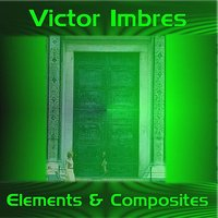 Elements And Composites — Victor Imbres