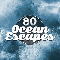 80 Ocean Escapes — Ocean Sounds