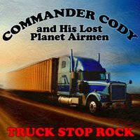 Truck Stop Rock — Commander Cody And His Lost Planet Airmen