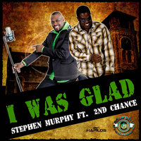 I Was Glad - Single — Stephen Murphy feat. 2nd Chance