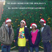 My Baby Home for the Holidays — Slow Vision Entertainment