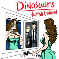 Human Condition — Dinosaurs