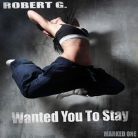 Wanted You To Stay — Robert G.